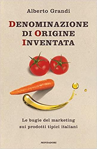 Denominazione di origine inventata. Le bugie del marketing sui prodotti tipici italiani.
