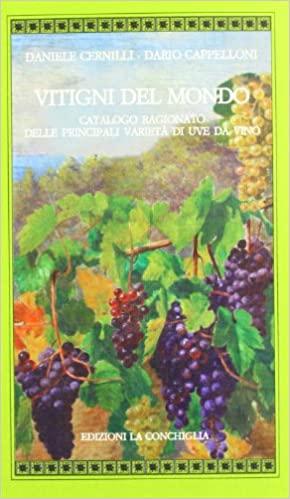 Vitigni del mondo. Catalogo ragionato delle principali varietà di uve da vino