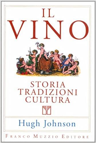Il Vino. Storia, tradizioni, cultura