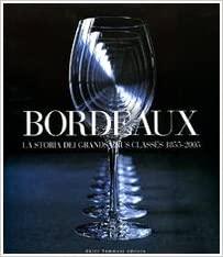 Bordeaux. La storia dei Grands Crus Classès 1855-2005